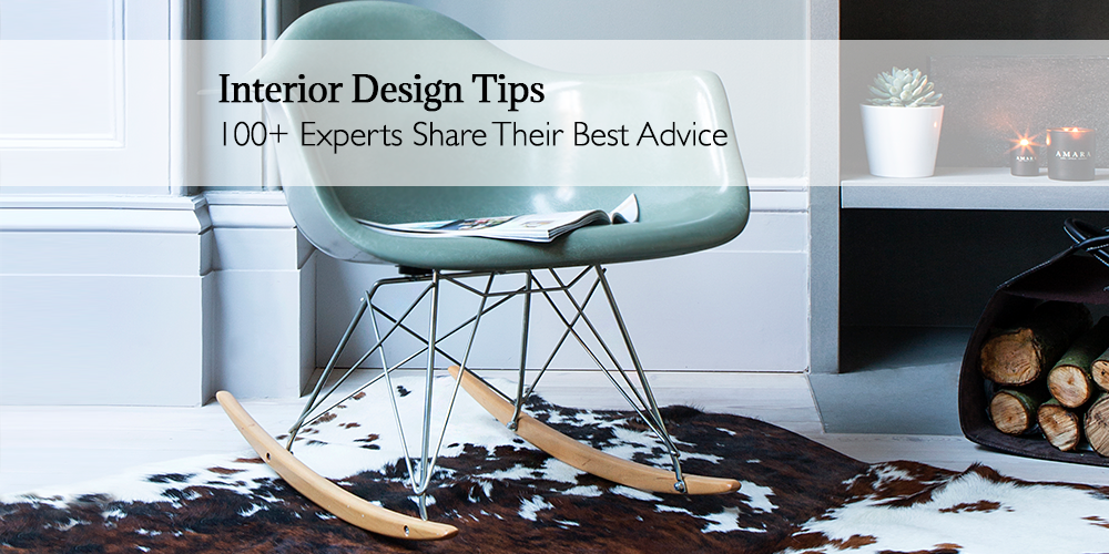 Interior Design Tips: 100 Experts Share Their Best Advice & Interior Design Tips: 100+ Experts Share Their Best Advice