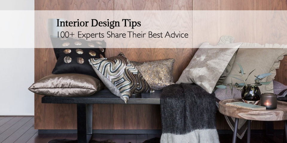 Interior design is such a popular topic because it is accessible to everyone. You don\u0027t have to be an interior designer or even own your own home to ... & Interior Design Tips: 100+ Experts Share Their Best Advice