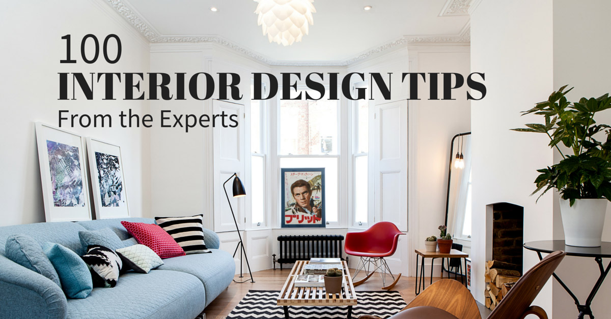 Interior design tips 100 experts share their best advice Interior design and interior decoration