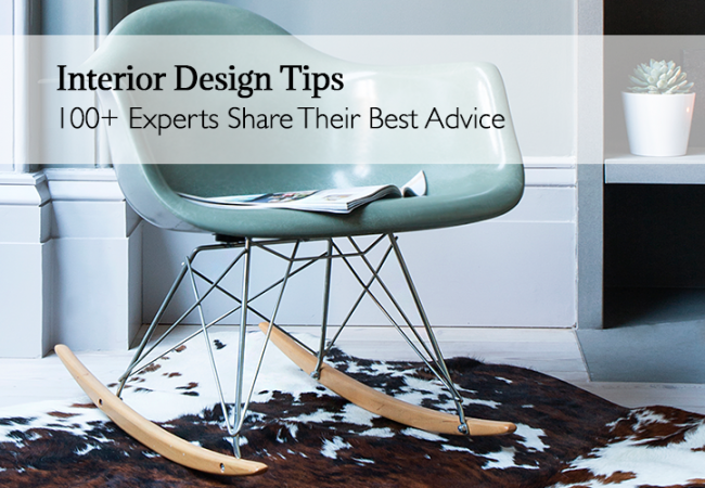 Interior Design Tips: 100 Experts Share Their Best Advice