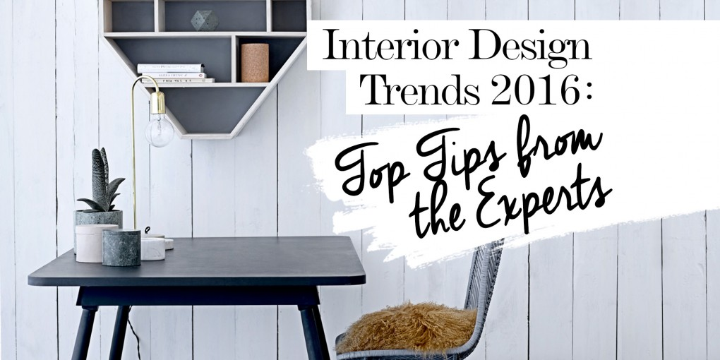 2016 interior design trends top tips from the experts for Interior design advice