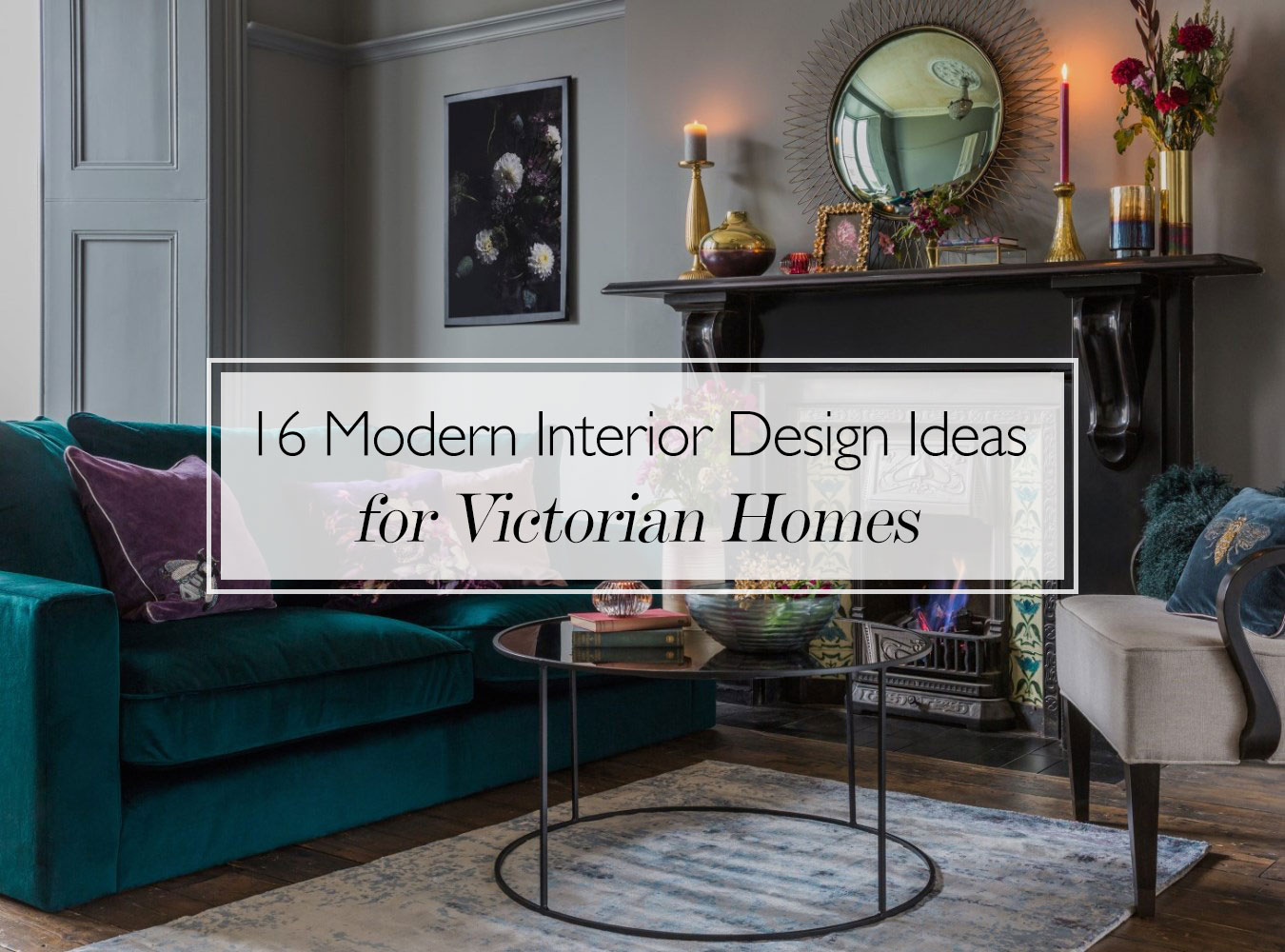 16 Ideas for Modernising & Updating Your Victorian Home Decor