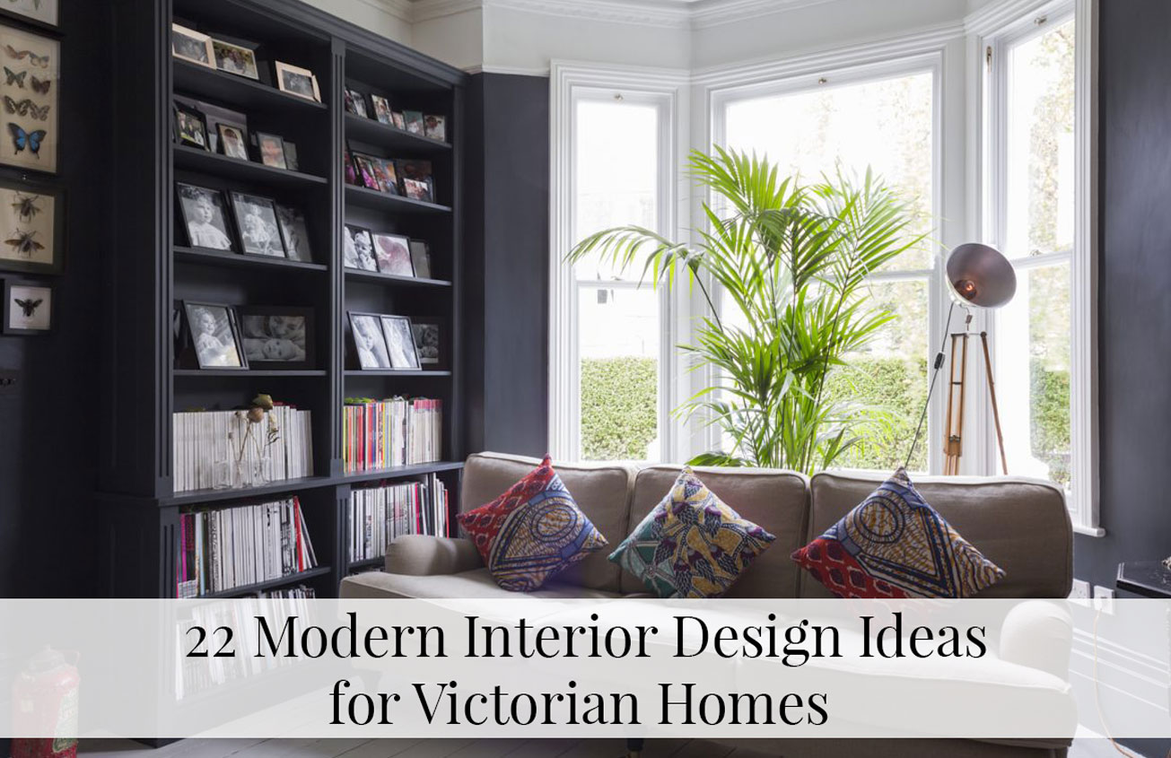 22 Modern Interior Design Ideas For Victorian Homes - The LuxPad