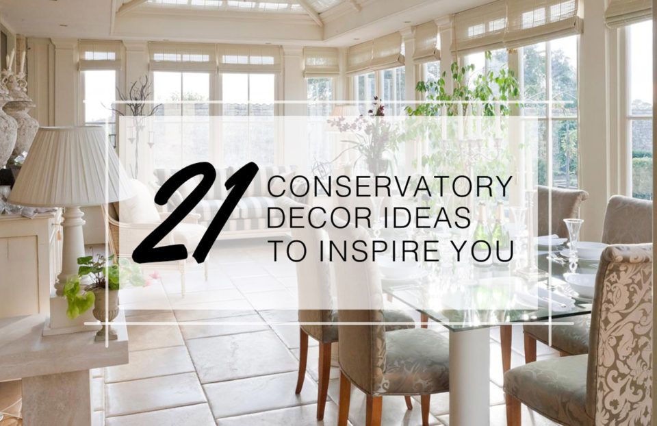 21 conservatory decor ideas to inspire you all year round for Conservatory dining room design ideas