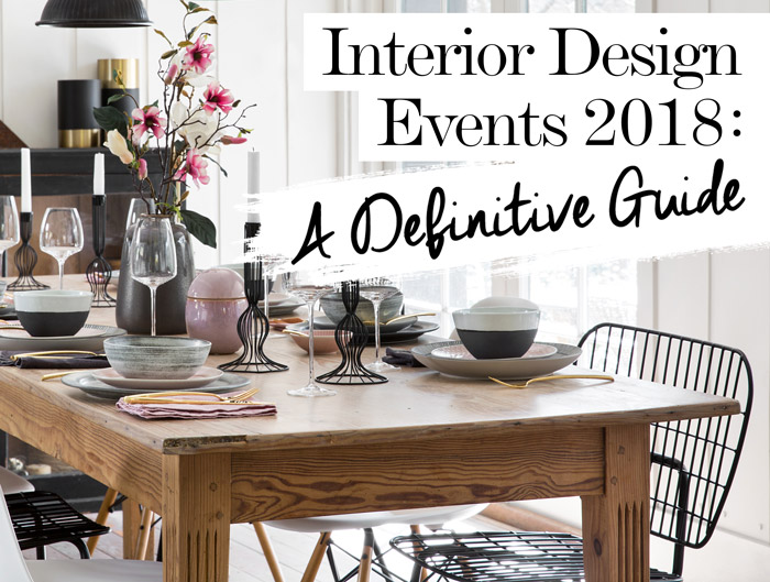 Interior Design Events 2018 A Definitive Guide