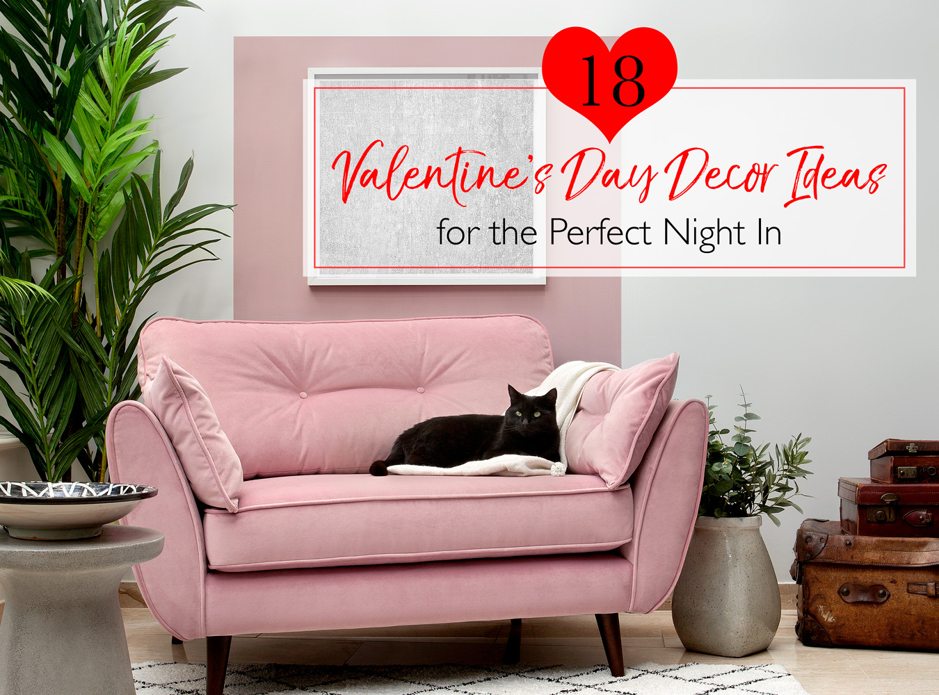 18 Valentine\'s Day Decor Ideas for the Perfect Night In - The LuxPad