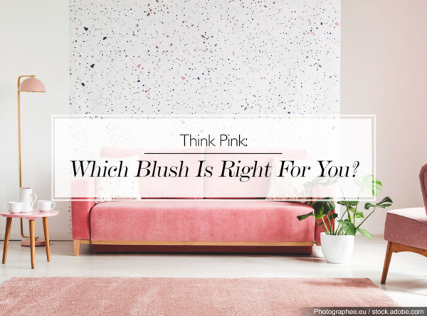 Think Pink Interiors: Which Blush Is Right For You?