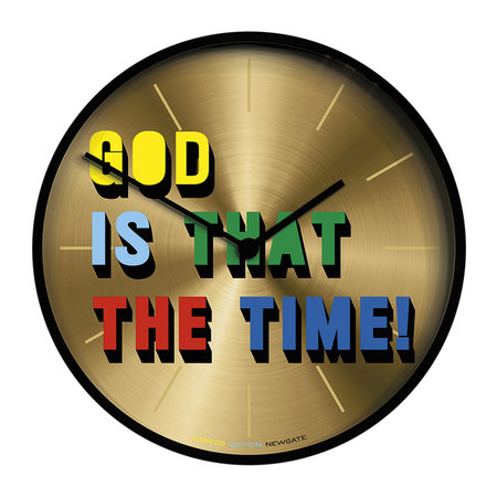 Newgate Clocks - Limited Edition God Is That The Time Clock