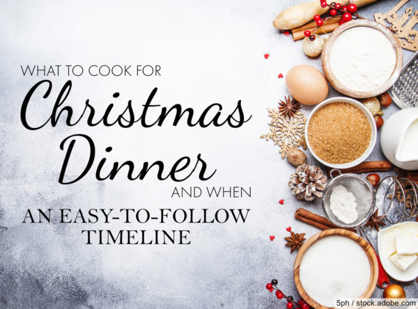 What to Cook for Christmas Dinner & When