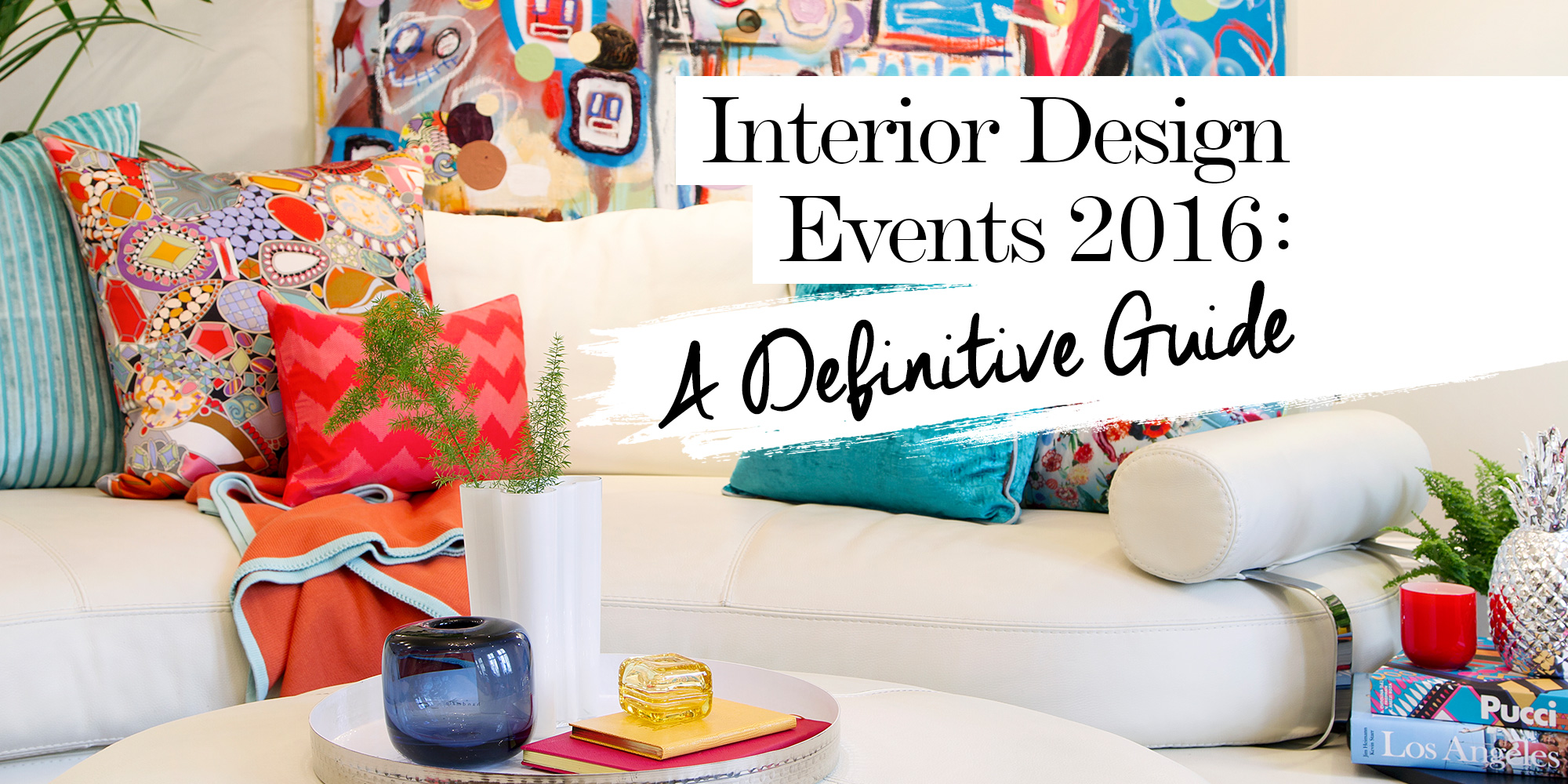 Interior design events 2016 a definitive guide the for Interior design events