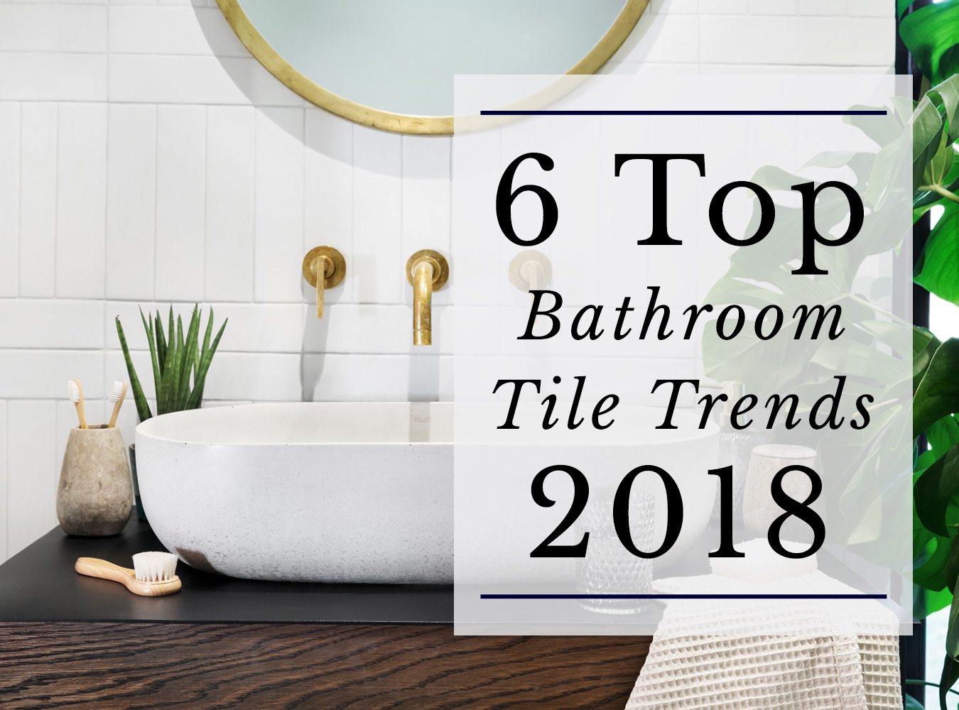 The 6 top bathroom tile trends of 2018 for Modern bathroom tile trends
