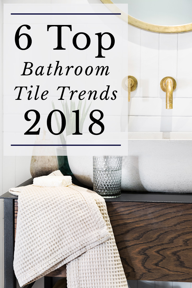 The 6 top bathroom tile trends of 2018 for Tile trends 2017 bathroom